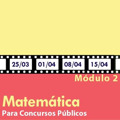 Matemática Para Concursos Públicos - Módulo 2