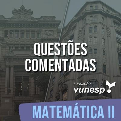 Questões Comentadas para TJSP e MPSP Concurso Vunesp 2021 | Matemática II