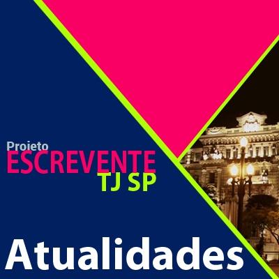 Projeto Escrevente TJ SP 2019 - Atualidades