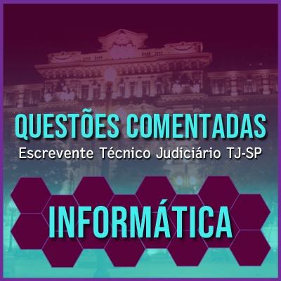 Questões Comentadas para Escrevente TJSP Concurso Vunesp 2021 | Informática