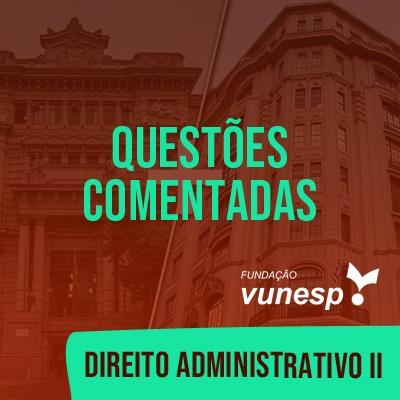 Questões Comentadas para TJSP e MPSP Concurso Vunesp 2021 | Direito Administrativo II