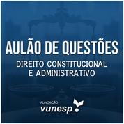 Questões Comentadas para Concurso Vunesp 2020 | Direito Constitucional e Administrativo