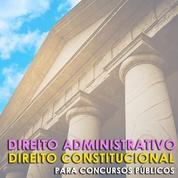 Direito Constitucional e Administrativo Para Concursos Públicos