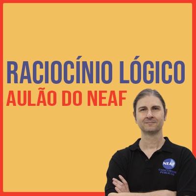 RACIOCÍNIO LÓGICO PARA TJSP, MPSP, TCMSP E PCSP | AULÃO DO NEAF