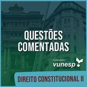 Questões Comentadas para TJSP e MPSP Concurso Vunesp 2020 | Direito Constitucional II