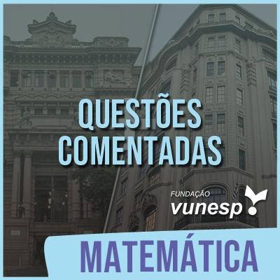 Questões Comentadas para TJSP e MPSP Concurso Vunesp 2021 | Matemática