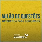 Questões Comentadas para os Concursos TJSP, MPSP e TCMSP - Vunesp 2020 | Matemática