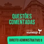Questões Comentadas para TJSP e MPSP Concurso Vunesp 2020 | Direito Administrativo II
