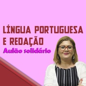 Língua Portuguesa e Redação no Dia a Dia   Aulão Solidário