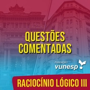 Questões Comentadas para TJSP e MPSP Concurso Vunesp 2020   Raciocínio Lógico III