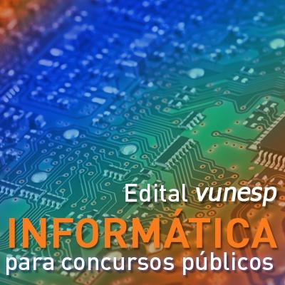 Informática para Concursos Públicos 2021   Edital Vunesp