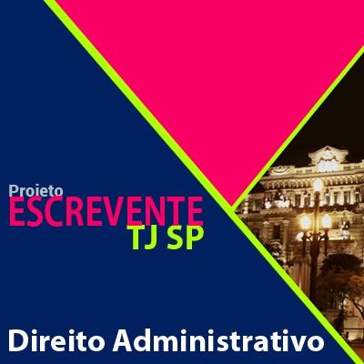 Projeto Escrevente TJ SP 2019 - Direito Administrativo